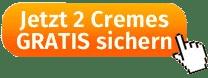 Jetzt-2-Cremes-GRATIS-sichern-Button